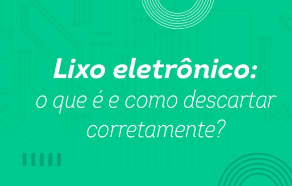 Lixo eletrônico: o que é e como descartar corretamente?